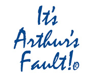 It's Arthur's Fault!